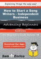 How to Start a Song Writers - Independent Business ebook by Alesia Swisher