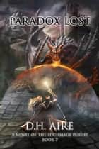 Paradox Lost - Highmage's Plight, #7 ebook by D.H. Aire