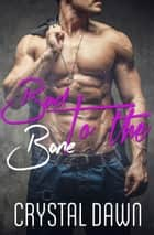 Bad to the Bone ebook by Crystal Dawn