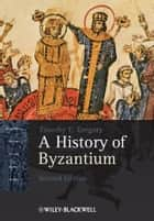 A History of Byzantium ebook by Timothy E. Gregory