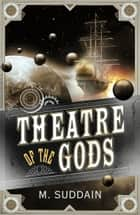 Theatre of the Gods ebook by M. Suddain