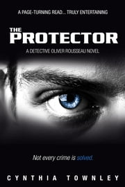 The Protector: A Detective Oliver Rousseau Novel ebook by Cynthia Townley
