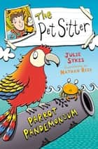 The Pet Sitter: Parrot Pandemonium ebook by Julie Sykes, Nathan Reed