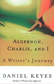 Algernon, Charlie, and I - A Writer's Journey ebook by Daniel Keyes
