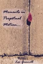 Moments in Perpetual Motion ebook by Lee Gunnell