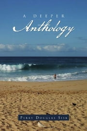 A Deeper Anthology ebook by Perry Douglas Sisk