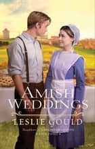 Amish Weddings (Neighbors of Lancaster County Book #3) ebook by Leslie Gould