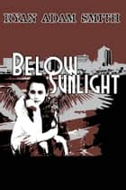 Below Sunlight ebook by Ryan Smith