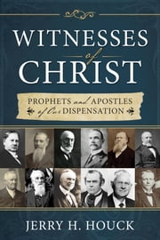 Witnesses of Christ - Prophets and Apostles of Our Dispensation ebook by Jerry Houck