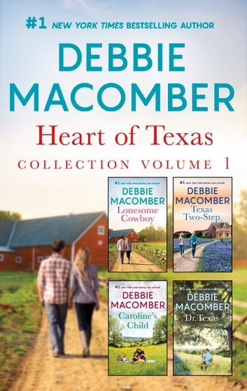 Heart of Texas Collection Volume 1 - Lonesome Cowboy\Texas Two-Step\Caroline's Child\Dr. Texas ebook by Debbie Macomber