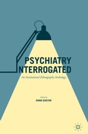 Psychiatry Interrogated - An Institutional Ethnography Anthology ebook by Bonnie Burstow