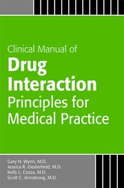 Clinical Manual of Drug Interaction Principles for Medical Practice ebook by Gary H. Wynn, Jessica R. Oesterheld, Kelly L. Cozza,...