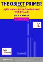 The Object Primer - Agile Model-Driven Development with UML 2.0 ebook by Scott W. Ambler