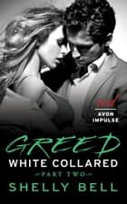 White Collared Part Two: Greed ebook by Shelly Bell