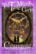 Courage - The Time Machine Girls, #3 ebook by Ernestine Tito Jones