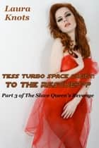 Tess Turbo Space Cadet to the Rescue - Revenge of the Slave Queen Part 3 ebook by Laura Knots