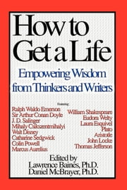 How To Get a Life Vol 2 - Empowering Wisdom from Thinkers and Writers ebook by Lawrence Baines