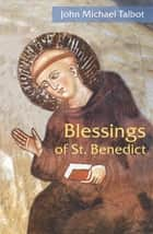 Blessings of St. Benedict ebook by John Michael Talbot