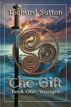 The Gift: Voyages ebook by Richard Sutton