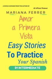 Amor A Primera Vista - Easy Stories to Practice Your Spanish, #1 ebook by Mariana Ferrer