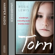Torn: A terrified girl. A shocking secret. A terrible choice. audiobook by Rosie Lewis