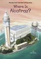 Where Is Alcatraz? eBook by Nico Medina, David Groff, Who HQ