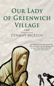 Our Lady of Greenwich Village - A Novel ebook by Dermot McEvoy