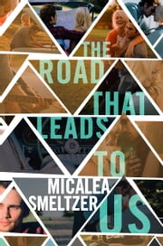 The Road That Leads To Us ebook by Micalea Smeltzer