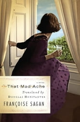 That Mad Ache - A Novel ebook by Françoise Sagan