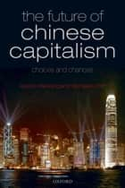 The Future of Chinese Capitalism - Choices and Chances ebook by Gordon Redding, Michael A. Witt