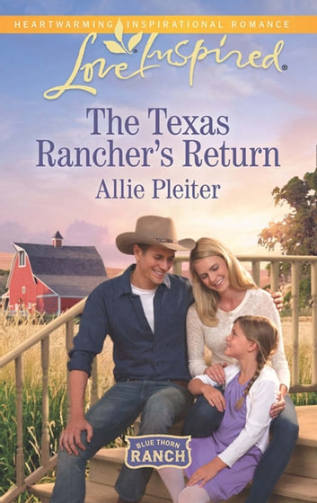 The Texas Rancher's Return (Mills & Boon Love Inspired) (Blue Thorn Ranch, Book 1) ebook by Allie Pleiter