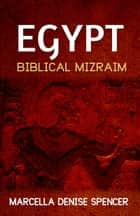 Egypt: Biblical Mizraim ebook by Marcella Denise Spencer