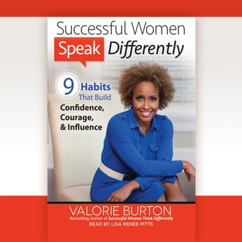 Successful Women Speak Differently - 9 Habits That Build Confidence, Courage, and Influence audiobook by Valorie Burton