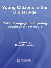 Young Citizens in the Digital Age - Political Engagement, Young People and New Media ebook by