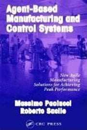 Agent-Based Manufacturing and Control Systems: New Agile Manufacturing Solutions for Achieving Peak Performance ebook by Paolucci, Massimo