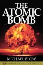 The Atomic Bomb ebook by Michael Blow