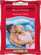 Mom In Waiting (Mills & Boon Vintage Desire) ebook by Maureen Child