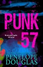 Punk 57 ebook by Penelope Douglas