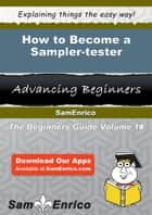 How to Become a Sampler-tester ebook by Annalee Pollack