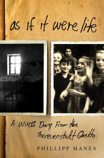 As If It Were Life - A WWII Diary from the Theresienstadt Ghetto ebook by Philipp Manes