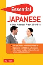 Essential Japanese - Speak Japanese with Confidence (Japanese Phrasebook) ebook by Periplus Editors