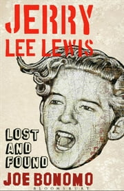 Jerry Lee Lewis - Lost and Found ebook by Joe Bonomo