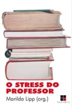 Stress do professor (O) ebook by Marilda Lipp