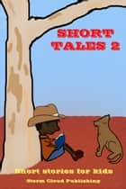 Short Tales 2 ebook by Storm Cloud Publishing