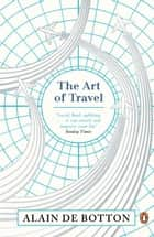 The Art of Travel ebook by Alain de Botton