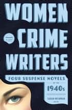 Women Crime Writers: Four Suspense Novels of the 1940s ebook by Sarah Weinman