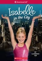 Isabelle in the City (American Girl: Girl of the Year 2014) ebook by Laurence Yep