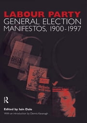 Volume Two. Labour Party General Election Manifestos 1900-1997 ebook by Dennis Kavanagh,Iain Dale