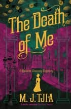 The Death of Me: A Heloise Chancey Mystery ebook by M.J. Tjia