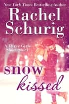 Snow Kissed - A Three Girls Short Story ebook by Rachel Schurig